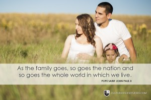 """""""As The Family Goes, So Goes The Nation And So Goes The Whole World In Which We Live.""""—Pope Saint John Paul II"""