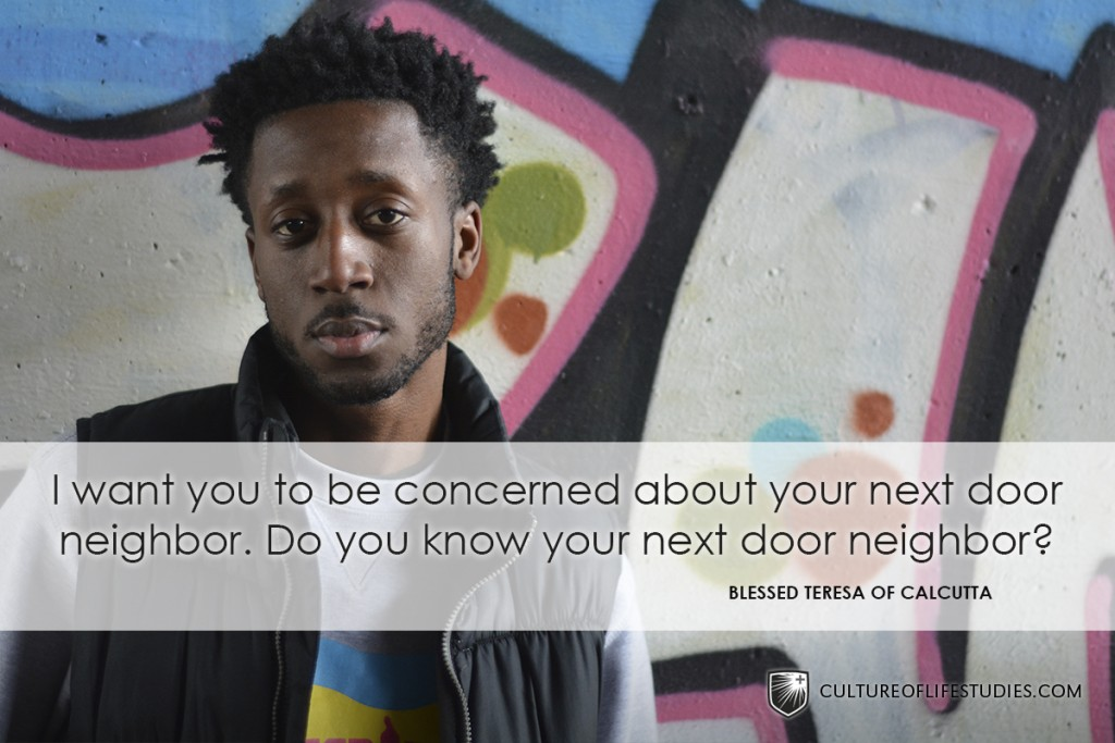"""""""I Want You To Be Concerned About Your Next Door Neighbor. Do You Know Your Next Door Neighbor?""""—Mother Teresa"""
