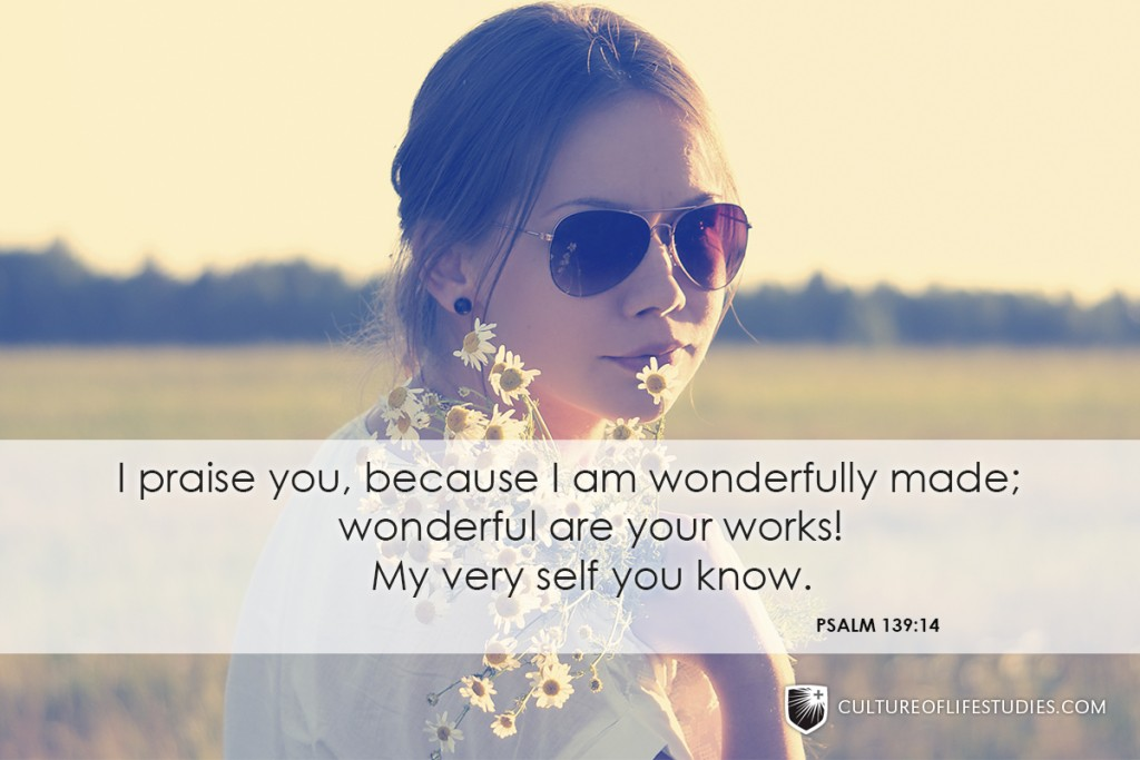 """""""I Praise You, Because I Am Wonderfully Made; Wonderful Are Your Works! My Very Self You Know.""""—Psalm 139:14"""