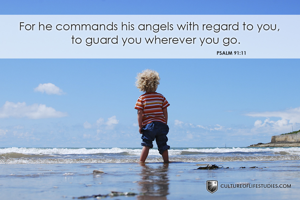 """For he commands his angels with regard to you, to guard you wherever you go.""—Psalm 91:11"