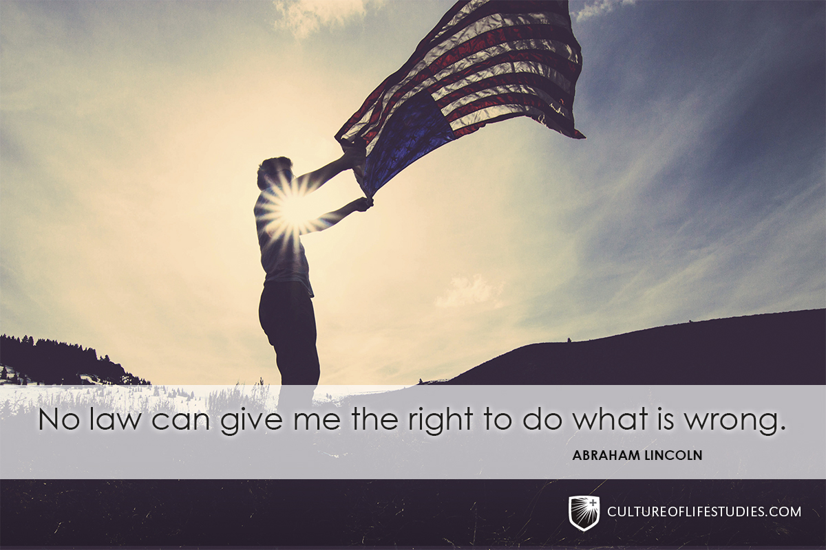 """""""No law can give me the right to do what is wrong.""""—President Abraham Lincoln"""
