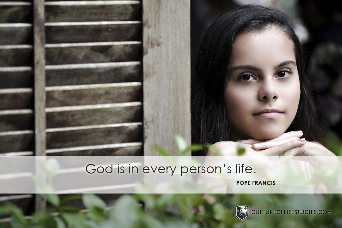 """God is in every person's life.""—Pope Francis"