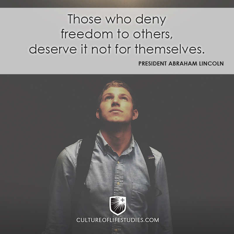 """""""Those who deny freedom to others deserve it not for themselves."""" —President Abraham Lincoln"""