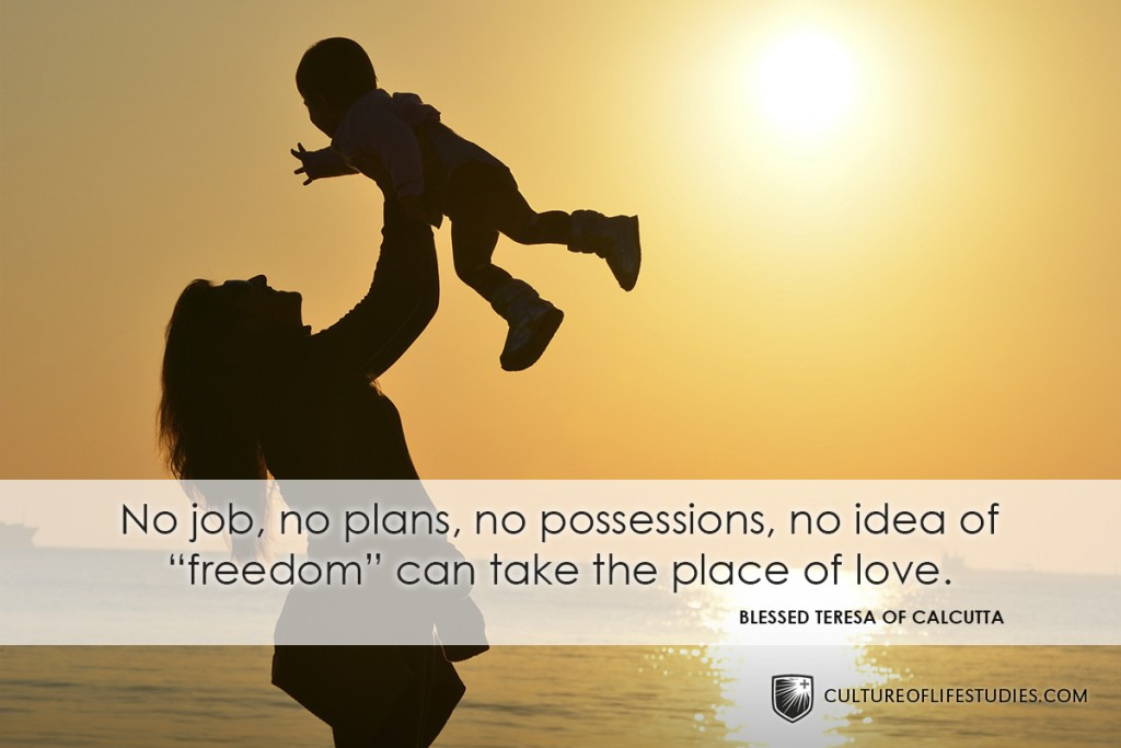 """""""No job, no plans, no possessions, no idea of """"freedom"""" can take the place of love."""" —Blessed Teresa of Calcutta"""