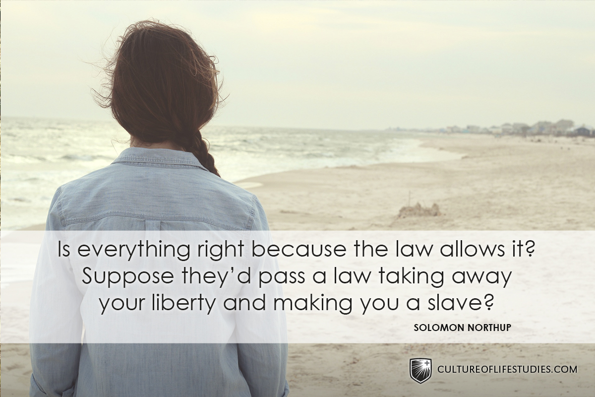 """""""Is everything right because the law allows it? Suppose they'd pass a law taking away your liberty and making you a slave?"""" —Solomon Northup"""