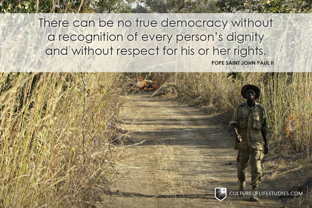 """""""There can be no true democracy without a recognition of every person's dignity and without respect for his or her rights."""" —Pope Saint John Paul II"""
