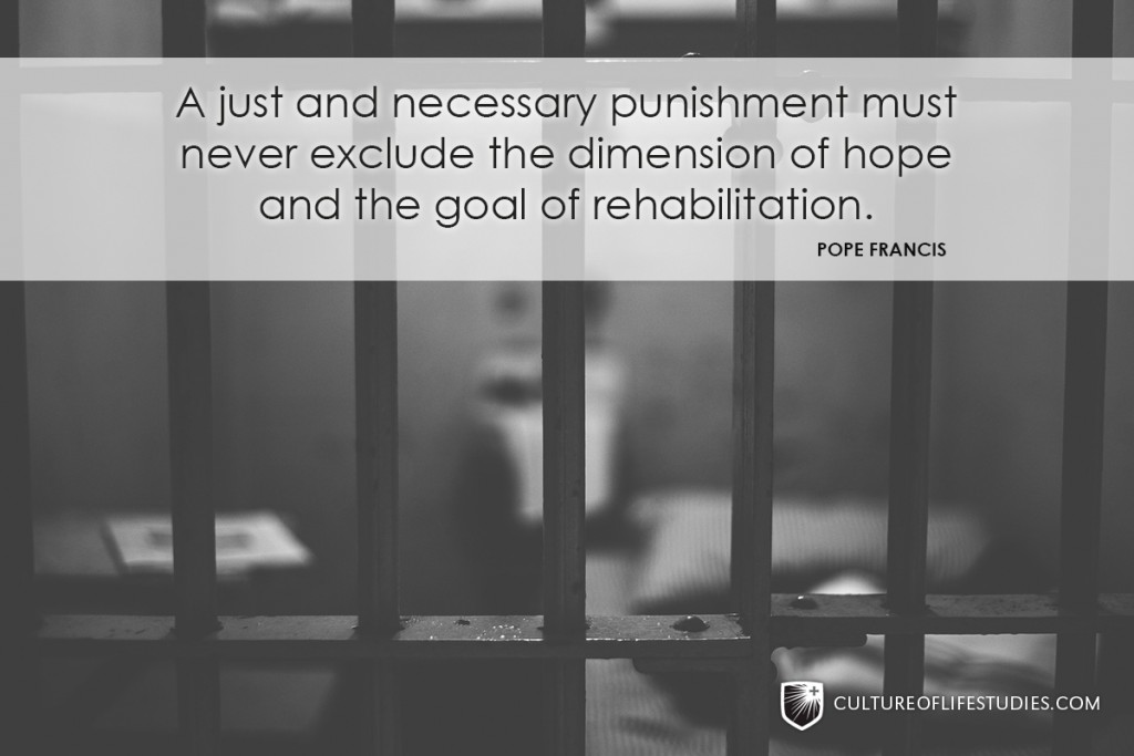 """""""A just and necessary punishment must never exclude the dimension of hope and the goal of rehabilitation."""" —Pope Francis"""