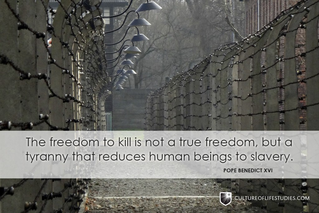 """""""The freedom to kill is not a true freedom, but a tyranny that reduces human beings to slavery."""" —Pope Benedict XVI"""
