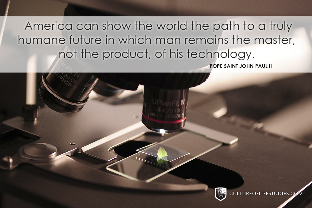"""America can show the world the path to a truly humane future in which man remains the master, not the product, of his technology."" —Pope Saint John Paul II"