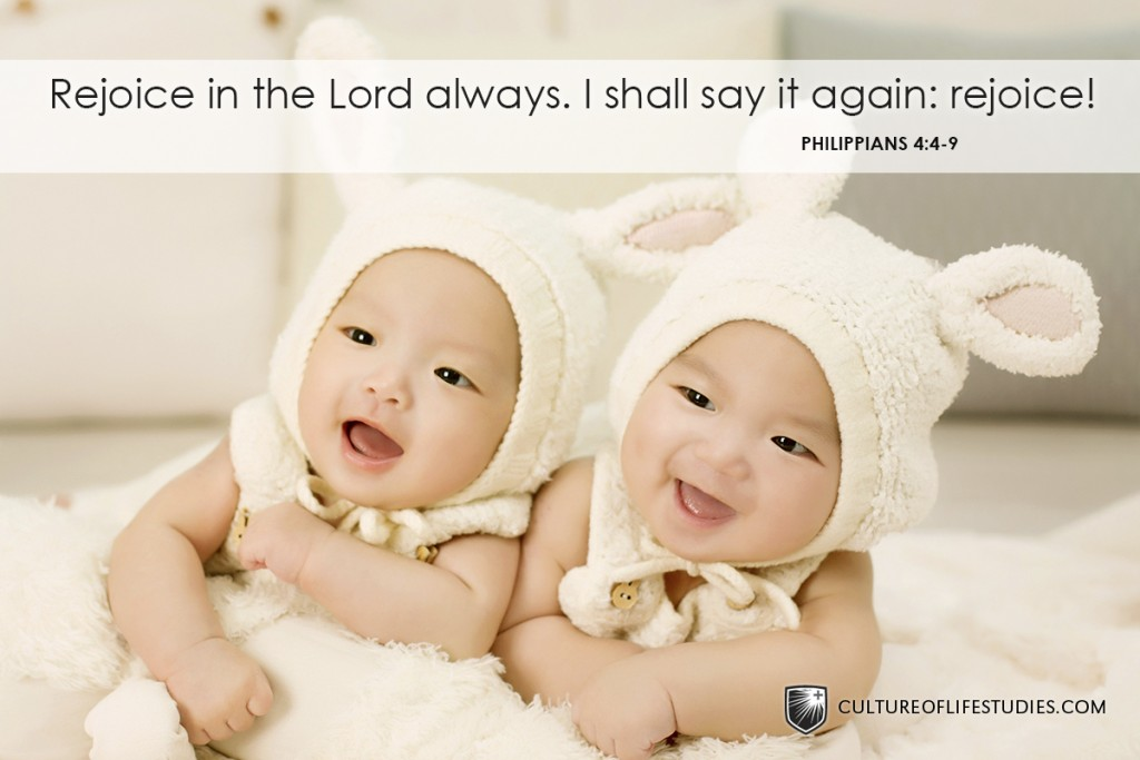 """Rejoice in the Lord always. I shall say it again: rejoice!"" —Philippians 4:4-9"