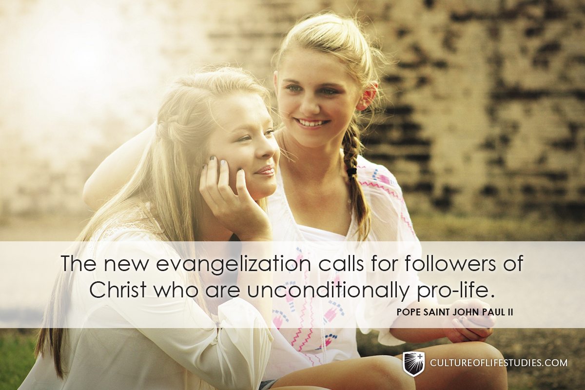 """The new evangelization calls for followers of Christ who are unconditionally pro-life."" —Pope Saint John Paul II"