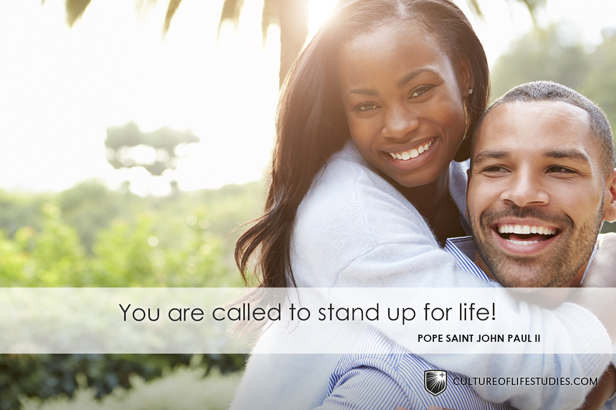 """You are called to stand up for life.""—Pope Saint John Paul II"