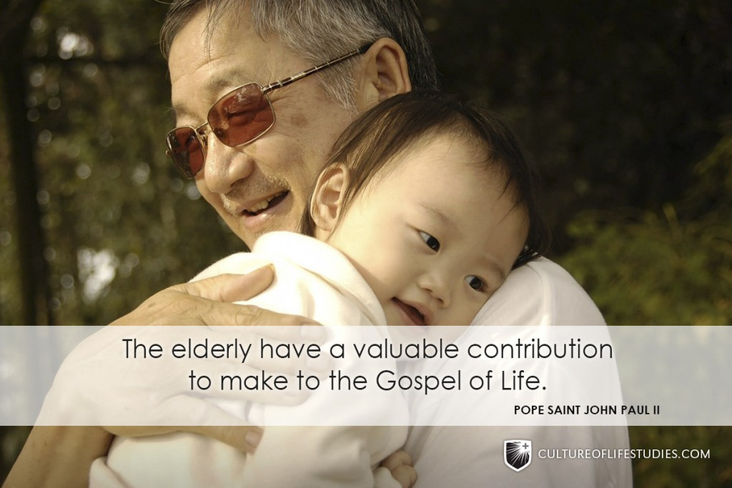 """The elderly have a valuable contribution to make to the Gospel of Life.""—Pope Saint John Paul II"