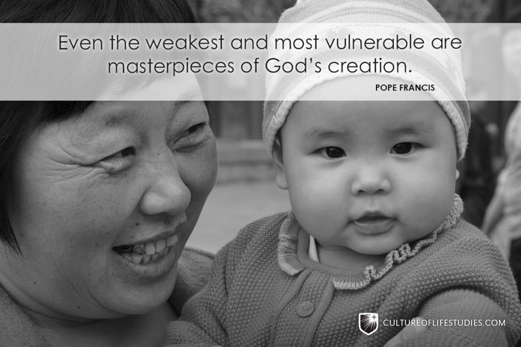 """""""Even the weakest and most vulnerable are masterpieces of God's creation.""""—Pope Francis"""