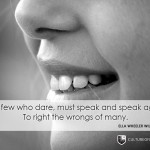 """""""The few who dare, must speak again and again to right the wrongs of many.""""—Ella Wheeler Wilcox"""