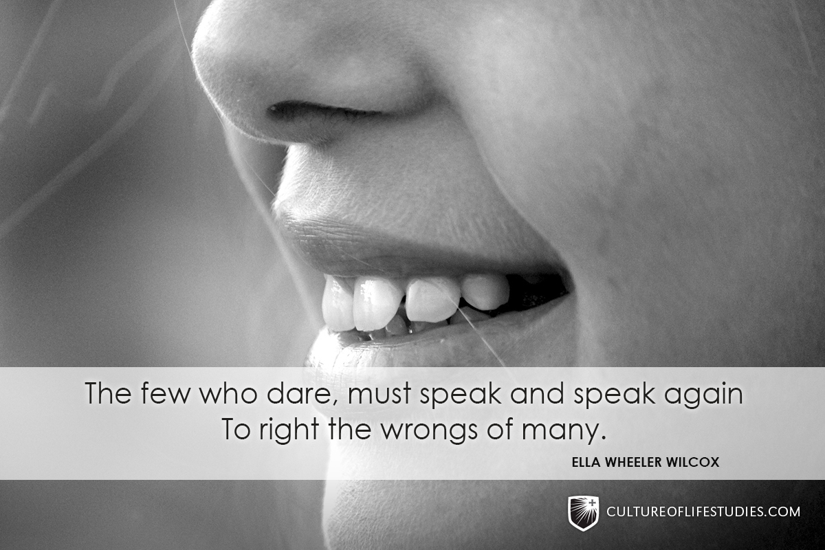 """The few who dare, must speak again and again to right the wrongs of many.""—Ella Wheeler Wilcox"