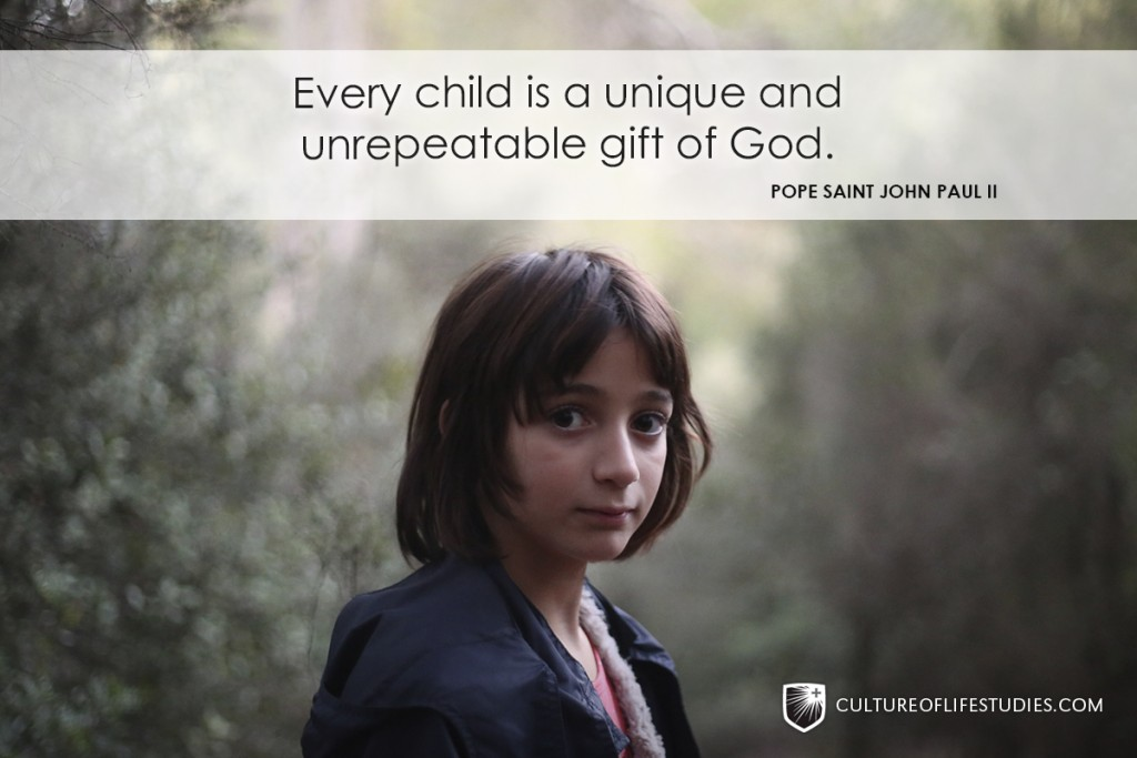 """Every child is a unique and unrepeatable gift of God.""—Pope Saint John Paul II"